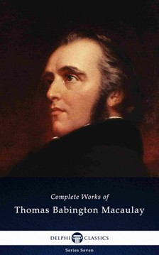 Macaulay Baron Thomas Babington - Delphi Complete Works of Thomas Babington Macaulay (Illustrated) [eKönyv: epub, mobi]