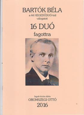 Bartók Béla - 16 DUÓ FAGOTTRA (A 44 HEGEDŰDUÓ-BÓL) ÁTÍRTA: OROMSZEGI OTTÓ