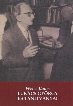 Weiss János - Lukács György és tanítványai