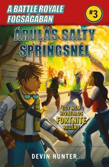 Devin Hunter - A Battle Royale fogságában 3. - Árulás Salty Springsnél - Egy nem hivatalos Fortnite regény