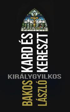 Bakos László - Kard és kereszt