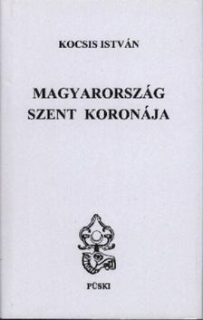 Kocsis István - Magyarország Szent Koronája [antikvár]