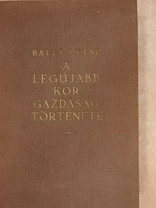 Balla Antal - A legújabb kor gazdaságtörténete [antikvár]