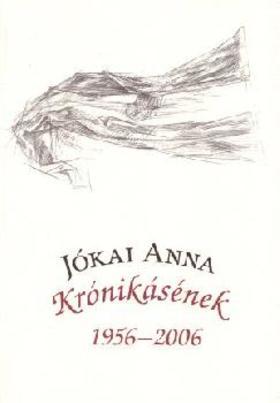 Jókai Anna - KRÓNIKÁSÉNEK 1956-2006.