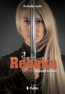M. Szolár Judit - Rebeka [eKönyv: epub, mobi]