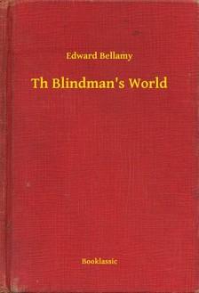 BELLAMY, EDWARD - Th Blindman's World [eKönyv: epub, mobi]