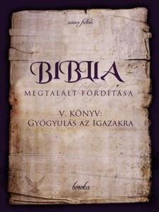 Boroka - Biblia Megtalált Fordítása V. Könyv: Gyógyulás az Igazakra [eKönyv: epub, mobi]