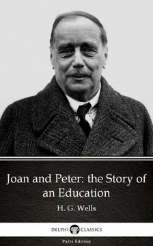 Delphi Classics H. G. Wells, - Joan and Peter: the Story of an Education by H. G. Wells (Illustrated) [eKönyv: epub, mobi]