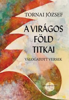 Tornai József - A virágos föld titkai