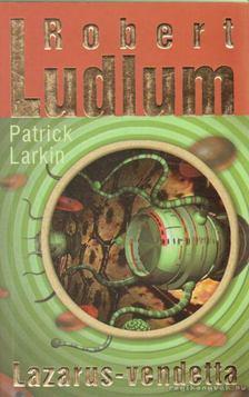 Larkin, Patrick, Robert Ludlum - Lazarus-vendetta [antikvár]