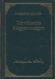 MIKSZÁTH KÁLMÁN - Két választás Magyarországon [antikvár]