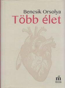 Bencsik Orsolya - Több élet [antikvár]