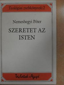 Nemeshegyi Péter - Szeretet az Isten [antikvár]