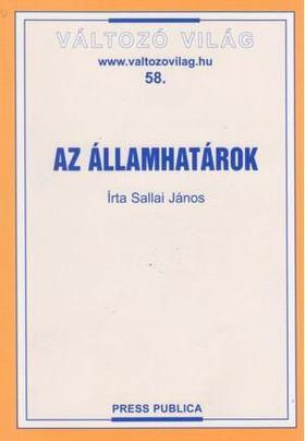 SALLAI JÁNOS - AZ ÁLLAMHATÁROK - VÁLTOZÓ VILÁG 58.