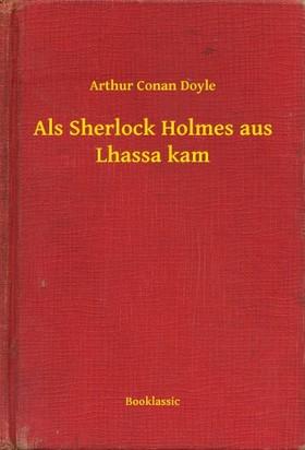 Arthur Conan Doyle - Als Sherlock Holmes aus Lhassa kam [eKönyv: epub, mobi]
