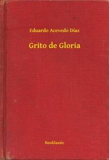 Díaz Eduardo Acevedo - Grito de Gloria [eKönyv: epub, mobi]