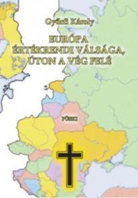 Győrfi Károly - Európa értékrendi válsága, úton a vég felé