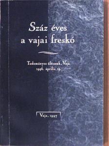 Ágostházi László - Száz éves a vajai freskó [antikvár]