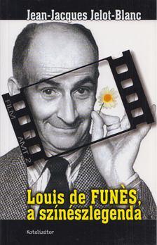 Jean-Jacques Jelot-Blanc - Louis de Funes, a színészlegenda [antikvár]