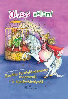 Alexandra Fischer-Hunold - Rozália királykisasszony megmenti a tündérkirálynőt - Olvass velem!