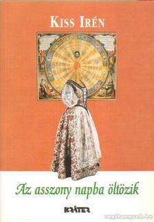 Kiss Irén - Az asszony napba öltözik [antikvár]
