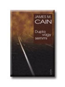 James M. Cain - DUPLA VAGY SEMMI<!--/H/-->