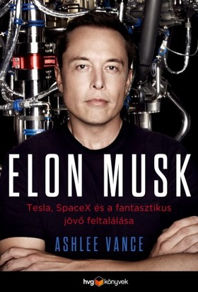 Ashlee Vance - Elon Musk - Tesla, SpaceX és a fantasztikus jövő feltalálása [eKönyv: epub, mobi]