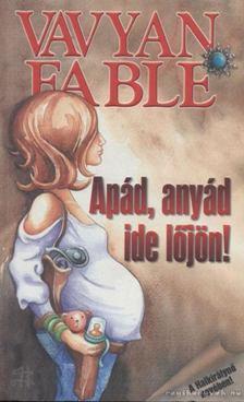 Fable, Vavyan - Apád, anyád ide lőjön! [antikvár]
