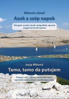 Mihovics József - Azok a szép napok - Tamo,tamo da putujem