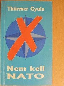 Thürmer Gyula - Nem kell NATO [antikvár]