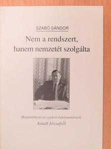 Szabó Sándor - Nem a rendszert, hanem nemzetét szolgálta [antikvár]