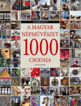 KAISER OTTÓ - A magyar népművészet 1000 csodája