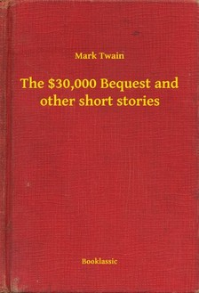 Mark Twain - The $30,000 Bequest and other short stories [eKönyv: epub, mobi]