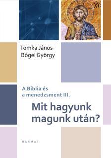 Bőgel György, Tomka János - Mit hagyunk magunk után?