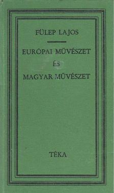 Fülep Lajos - Európai művészet és magyar művészet [antikvár]