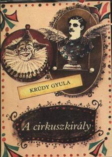 KRÚDY GYULA - A cirkuszkirály [antikvár]