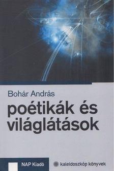 Bohár András - Poétikák és világlátások [antikvár]