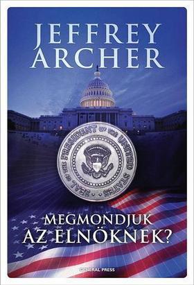 Jeffrey Archer - Megmondjuk az elnöknek?