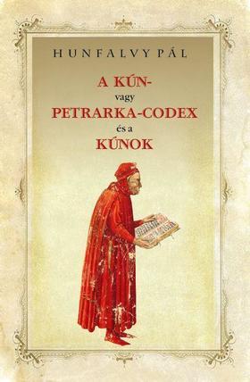 Hunfalvy Pál - A KÚN- vagy PETRARKA-CODEX és a KÚNOK