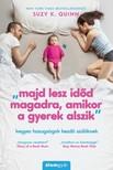 Suzy K. Quinn - Majd lesz időd magadra, amikor a gyerek alszik - Kegyes hazugságok kezdő szülőknek [eKönyv: epub, mobi]