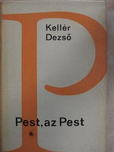 Kellér Dezső - Pest, az Pest [antikvár]