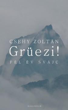 CSEHY ZOLTÁN - Grüezi! Fél év Svájc [eKönyv: epub, mobi]