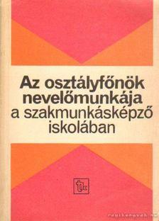 Kurucz Istvánné, Pósa Zsolt - Az osztályfőnök nevelőmunkája a szakmunkásképző iskolában [antikvár]