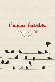 CSUKÁS ISTVÁN - Összegyűjtött versek - KEMÉNY BORÍTÓS