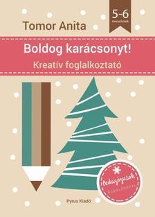 Tomor Anita - Boldog karácsonyt! - Kreatív foglalkoztató - 5-6 éveseknek