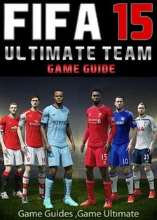 Guides Game Ultimate Game - Fifa 15 Ultimate Team: Coins, Tips, Cheats, Download, Game Guides [eKönyv: epub, mobi]