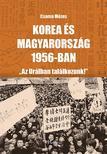 """Csoma Mózes - Korea és Magyarország 1956-ban - """"Az Urálban találkozunk!"""""""