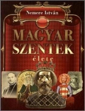 NEMERE ISTVÁN - Magyar szentek élete [eKönyv: epub, mobi]