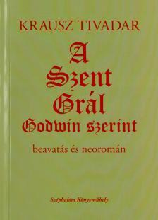 KRAUSZ TIVADAR - A Szent Grál Godwin szerint