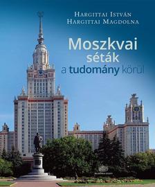 HARGITTAI MAGDOLNA, Hargittai István - Moszkvai séták a tudomány körül